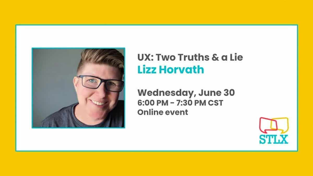 Advert image for STLX event titled UX: Two Truths and a lie, with Lizz Horvath