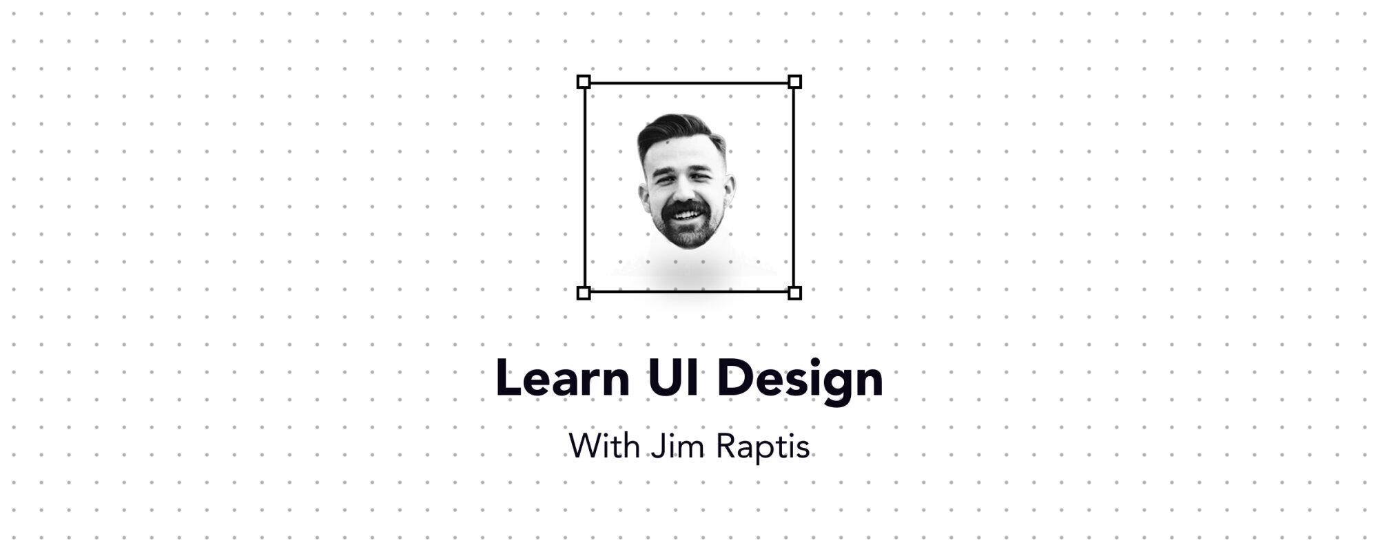 Learn UI design with Jim Raptis
