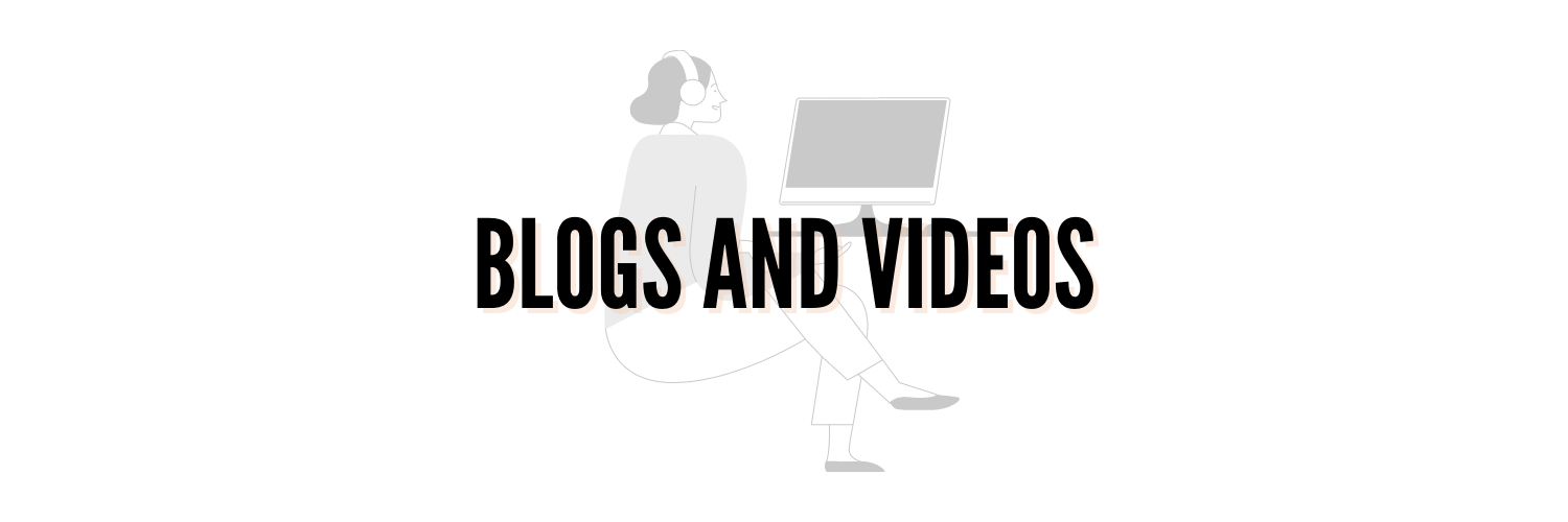 Blogs and Videos