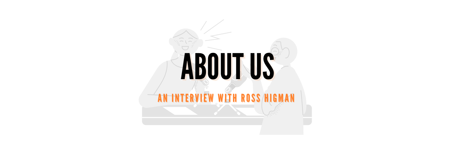 About us: An Interview with Ross Higman